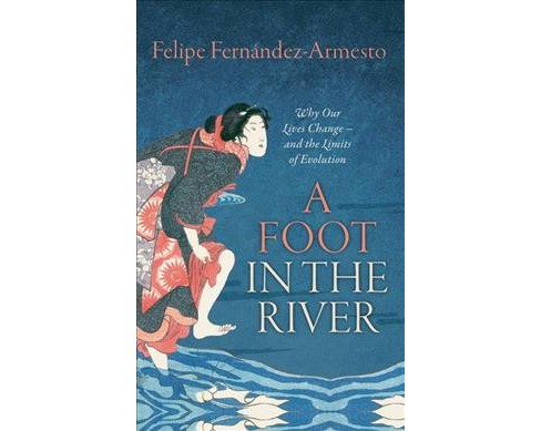 Foot in the River : Why Our Lives Change - and the Limits of Evolution (Reprint) (Paperback) (Felipe - image 1 of 1