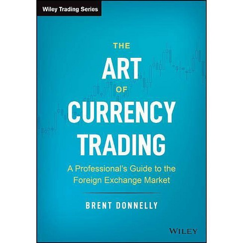The Art Of Currency Trading Wiley