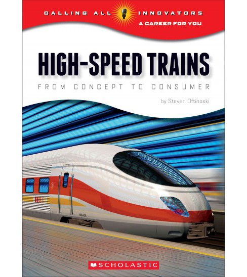 High-Speed Trains : From Concept to Consumer (Paperback) (Steven Otfinoski) - image 1 of 1