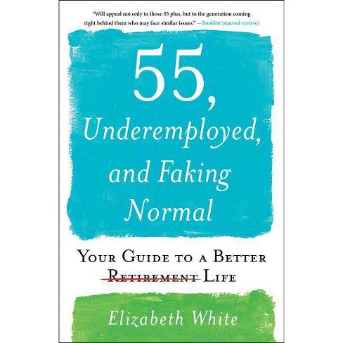 55, Underemployed, and Faking Normal - by  Elizabeth White (Paperback) - image 1 of 1