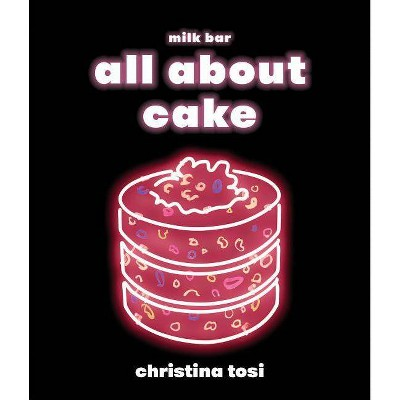 All about Cake - by Christina Tosi (Hardcover)
