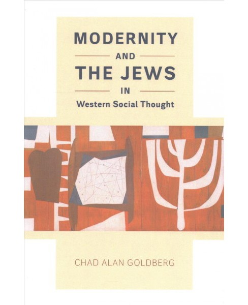 Modernity and the Jews in Western Social Thought (Paperback) (Chad Alan Goldberg) - image 1 of 1