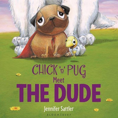 Chick 'n' Pug Meet the Dude - by  Jennifer Sattler (Board Book)