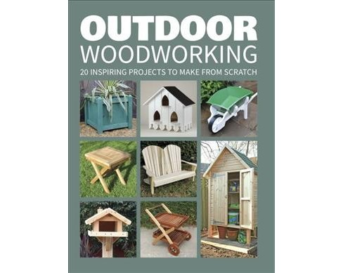 Outdoor Woodworking : 20 Inspiring Projects to Make from Scratch -  (Paperback) - image 1 of 1