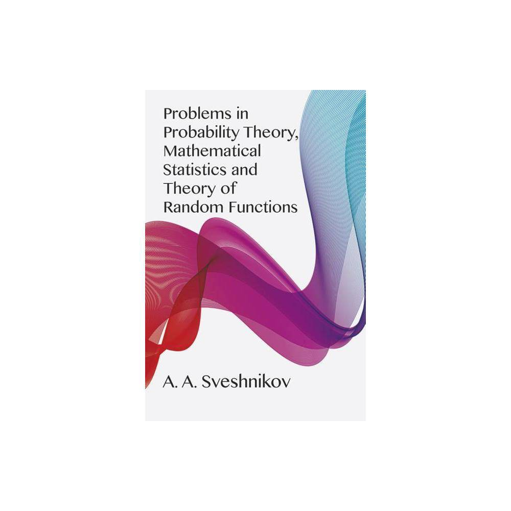 Problems In Probability Theory Mathematical Statistics And Problems In Probability Theory Mathematical Statistics And Theory Of Random Functions
