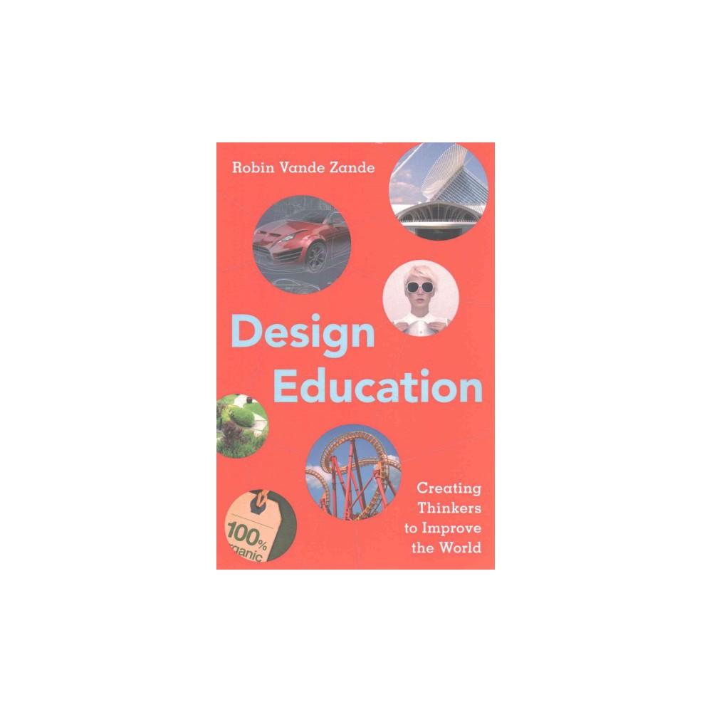 Design Education : Creating Thinkers to Improve the World (Paperback) (Robin Vande Zande)