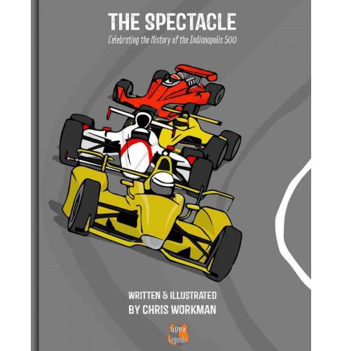 Spectacle : Celebrating the History of the Indianapolis 500 (Hardcover) (Chris Workman) - image 1 of 1