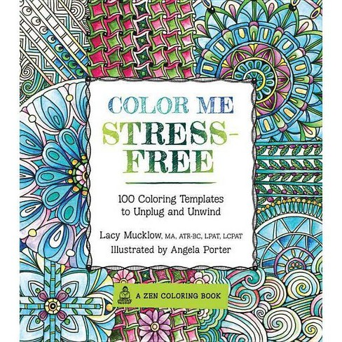 Color Me Stress-free Adult Coloring Book: Nearly 100 Coloring Templates to Unplug and Unwind by Lacy Mucklow