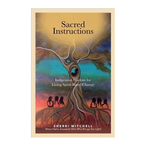 sacred instructions indigenous wisdom for living spirit based change