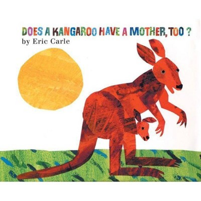 Does a Kangaroo Have a Mother, Too? - by Eric Carle (Paperback)
