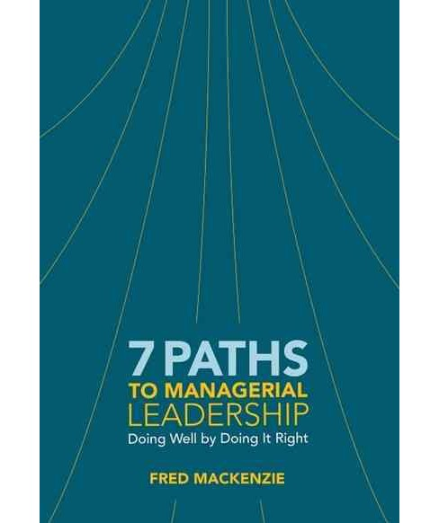 7 Paths to Managerial Leadership : Doing Well by Doing It Right (Paperback) (Fred MacKenzie) - image 1 of 1