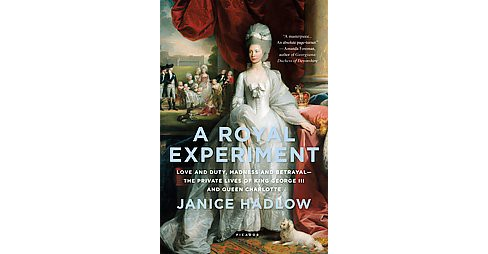 Royal Experiment : Love and Duty, Madness and Betrayal—The Private Lives of King George III and - image 1 of 1