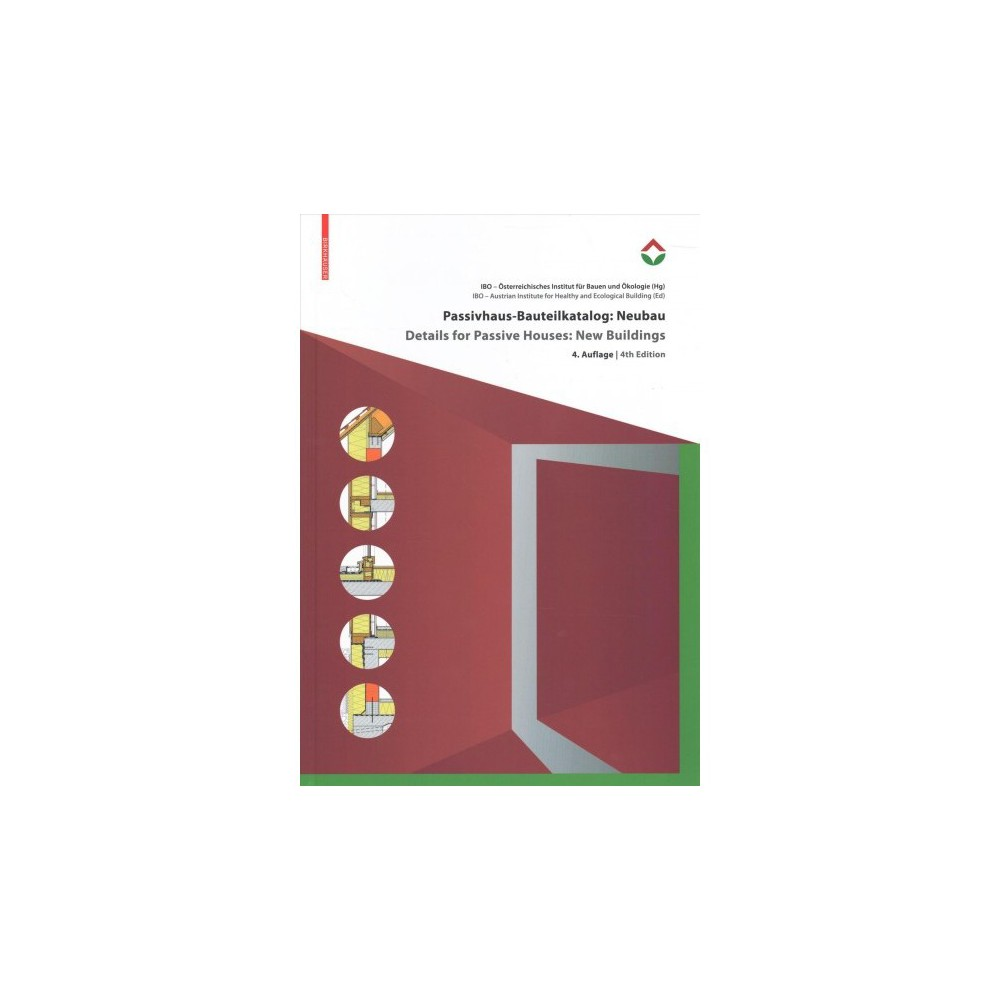 Passivhaus Bauteilkatalog / Details for Passive Houses : Neubau: Ökologisch Bewertete Konstruktionen /