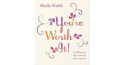 You're Worth It! (Hardcover) (Sheila Walsh) - image 1 of 1