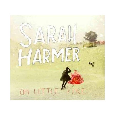 Sarah  Sarah; Harmer Harmer - Oh Little Fire (Digipak) (CD) - image 1 of 1