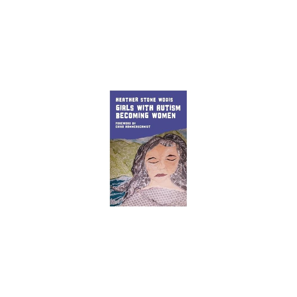 Girls With Autism Becoming Women - by Heather Stone Wodis (Paperback)