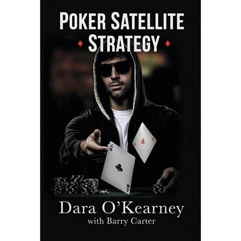 Poker Satellite Strategy - by  Dara O'Kearney & Barry Carter (Paperback) - image 1 of 1