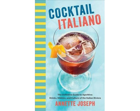 Cocktail Italiano : The Definitive Guide to Aperitivo: Drinks, Nibbles, and Tales of the Italian Riviera - image 1 of 1