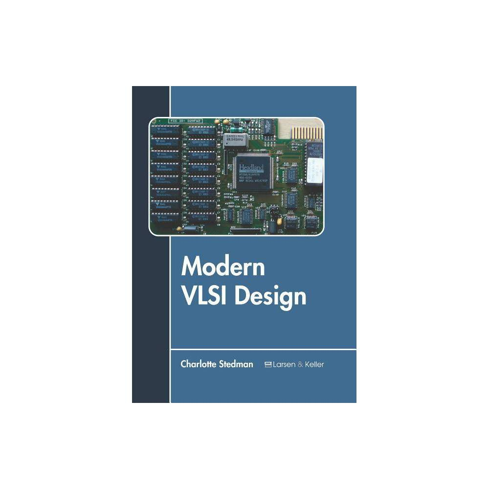 Modern Vlsi Design - (Hardcover) Vlsi or very-large-scale integration is a process of designing an integrated circuit (IC) by combining a large number of transistors or devices into a single chip. The microprocessor is a common example of a Vlsi device. Before the advent of Vlsi design, ICs performed a limited set of functions. Modern designs employ extensive automated logic synthesis and design automation to lay out the transistors. This enables higher levels of complexity in logic functionality. High-performance logic blocks, such as Sram cell or static random-access memory cell are manually designed to ensure maximum efficiency. This book elucidates the concepts and innovative models around prospective developments in the field of Vlsi design in the modern scenario. Some of the diverse topics covered in this book address the varied aspects of Vlsi systems. It aims to serve as a resource guide for students and experts alike and contribute to the growth of the discipline.