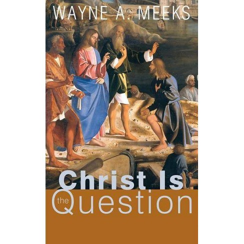 Christ Is the Question - by  Wayne a Meeks (Paperback) - image 1 of 1