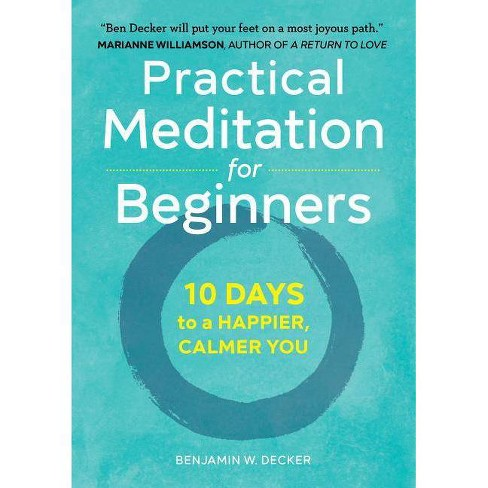 Practical Meditation for Beginners - by  Benjamin W Decker (Paperback) - image 1 of 1