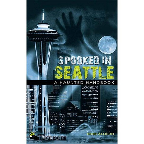 Spooked in Seattle - (America's Haunted Road Trip) by  Ross Allison (Hardcover) - image 1 of 1