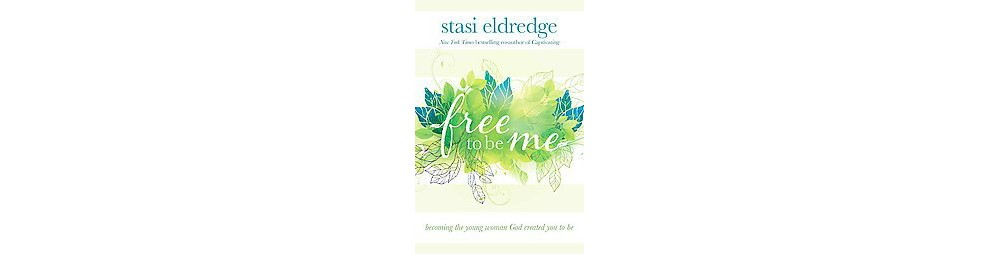 Free to Be Me : Becoming the Young Woman God Created You ...