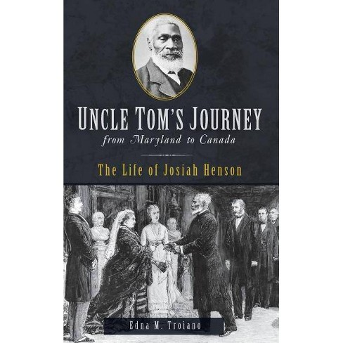 Uncle Tom's Journey from Maryland to Canada - by  Edna M Troiano (Hardcover) - image 1 of 1