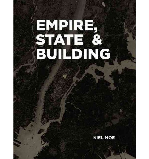 Empire, State & Building (Hardcover) (Kiel Moe) - image 1 of 1