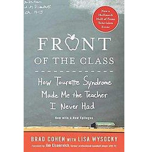 Front of the Class : How Tourette Syndrome Made Me the Teacher I Never Had (Paperback) (Brad Cohen & - image 1 of 1