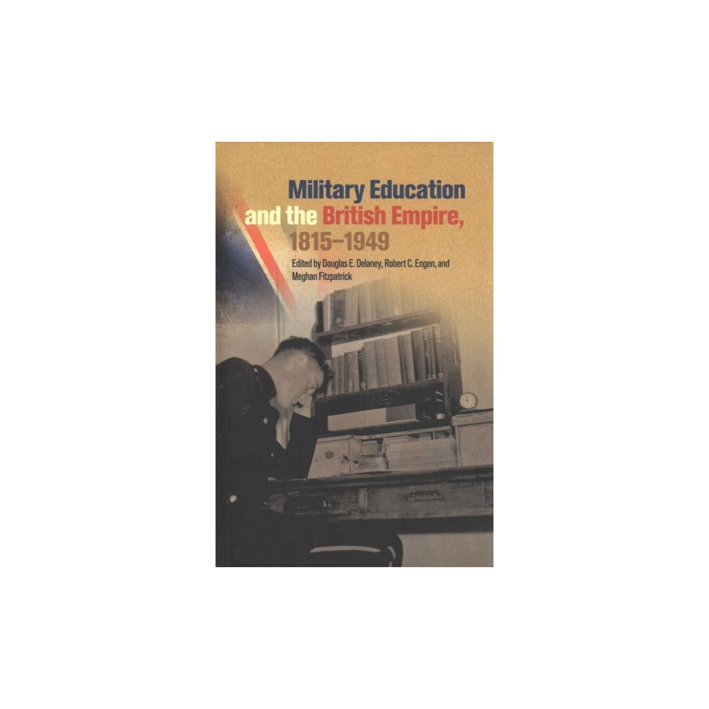 Military Education and the British Empire, 1815-1949 - (Hardcover)