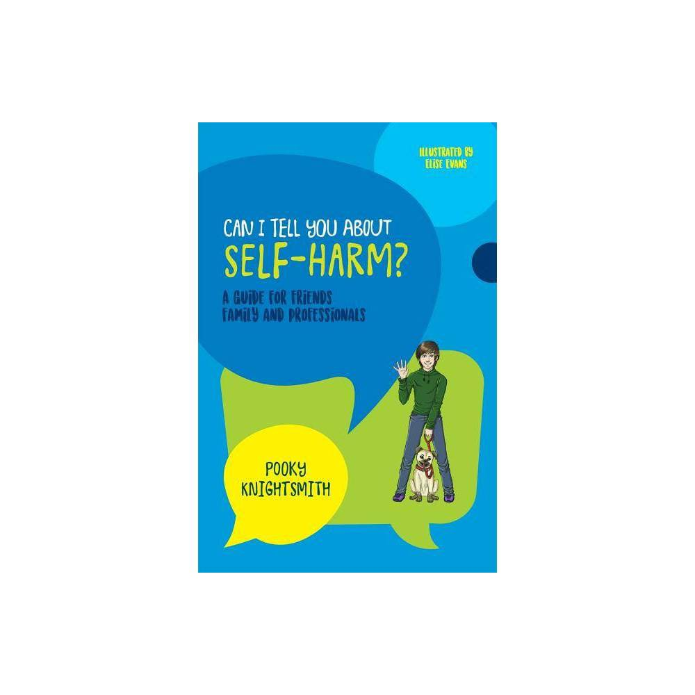 Can I Tell You about Self-Harm? - (Can I Tell You About...?) by Pooky Knightsmith (Paperback)