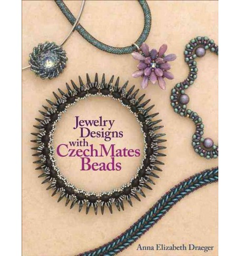 Jewelry Designs with CzechMates Beads (Paperback) (Anna Elizabeth Draeger) - image 1 of 1