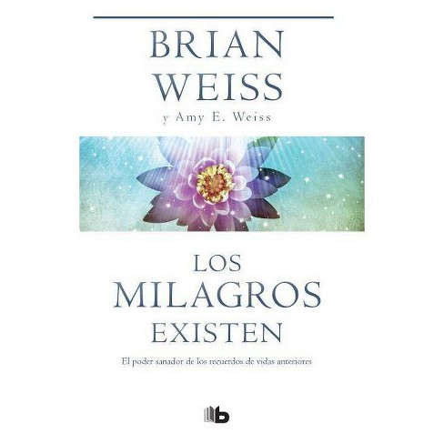 Los Milagros Existen / Miracles Happen - by  Brian Weiss & Amy E Weiss (Paperback) - image 1 of 1