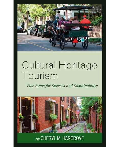 Cultural Heritage Tourism : Five Steps for Success and Sustainability (Hardcover) (Cheryl M. Hargrove) - image 1 of 1