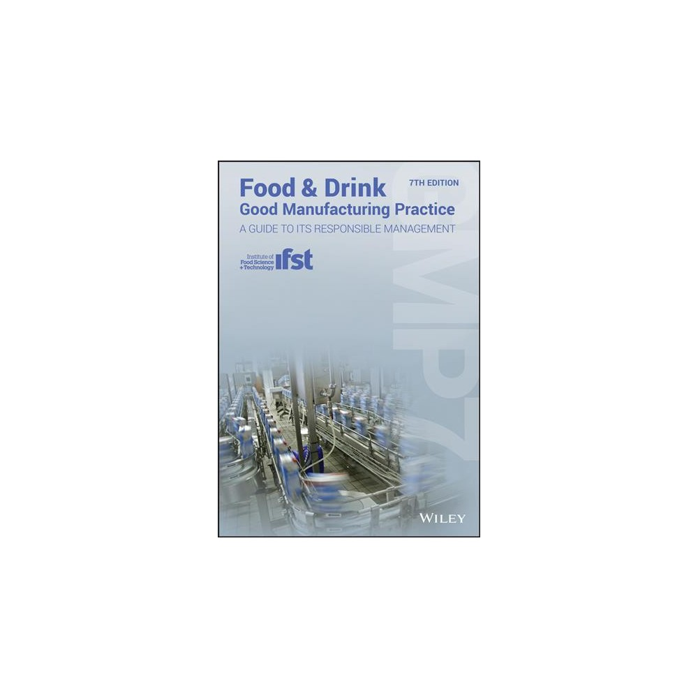 "Food & Drink Good Manufacturing Practice : A Guide to Its Responsible Management - 7 (Paperback) The latest updated edition of the market-leading guide to Good Manufacturing Practice (Gmp) in the food and drink industry This all-new, 7th edition of Food and Drink - Good Manufacturing Practice: A Guide to its Responsible Management features a wealth of new information reflecting changes in the industry and advances in science that have occurred since the publication of the last edition back in 2013. They include topics such as: Food Safety Culture, Food Crime and Food Integrity Management Systems, Food Crime Risk Assessment including vulnerability risk assessment and Threat Analysis Critical Control Point (Taccp), Security and Countermeasures, Food Toxins, Allergens and Risk Assessment, Provenance and authenticity, Electronic and digital traceability technologies, Worker Welfare Standards; Smart Packaging, Food Donation Controls and Animal Food Supply, Safety Culture; Provenance and integrity testing and Sustainability Issues. In addition to the new topics mentioned above, Food and Drink - Good Manufacturing Practice, 7th Edition offers comprehensive coverage of information in chapters on Quality Management System; Hazard Analysis Critical Control Point (Haccp); Premises and Equipment; Cleaning and Sanitation; Product Control, Testing and Inspection; Heat Preserved Foods; Frozen Foods; Foods for Catering and Vending Operations; and much more. Comprises both general guidance and food sector-specific requirements for good manufacturing practice Incorporates all the most recent developments and changes in UK and EU law Provides a readable and accessible reference for busy managers in the food industry Food and Drink - Good Manufacturing Practice: A Guide to its Responsible Management, 7th Edition is a valuable reference for anyone in a managerial or technical capacity concerned with the manufacture, storage, and distribution of food and drink. The book is also a ""must –read"" for the recommended reading lists for food science, food technology and food policy undergraduate and postgraduate studies. Ifst - the Institute of Food Science and Technology is the leading qualifying body for food professionals in Europe and the only professional qualifying body in the UK concerned with all aspects of food science and technology."