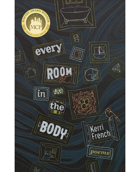Every Room in the Body : Poems -  by Kerri French (Paperback) - image 1 of 1