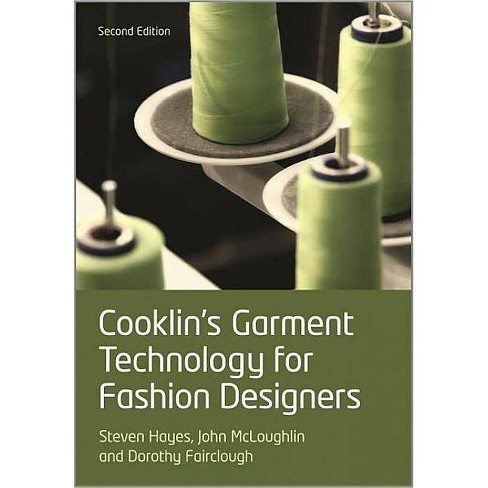 Cooklin S Garment Technology For Fashion Designers 2nd Edition By Gerry Cooklin Steven George Hayes John Mcloughlin Dorothy Fairclough Target