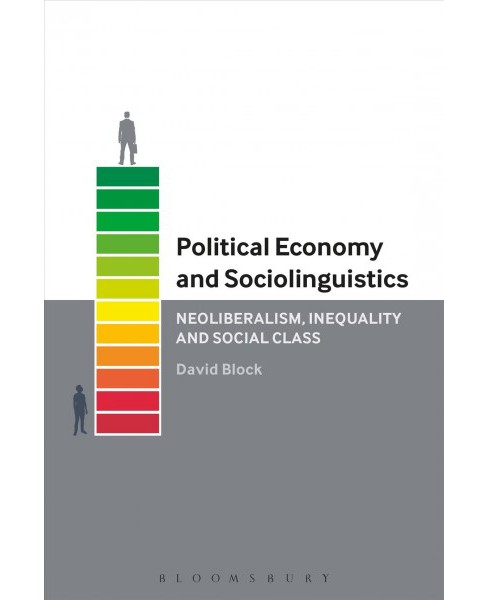 Political Economy and Sociolinguistics : Neoliberalism, Inequality and Social Class -  (Hardcover) - image 1 of 1