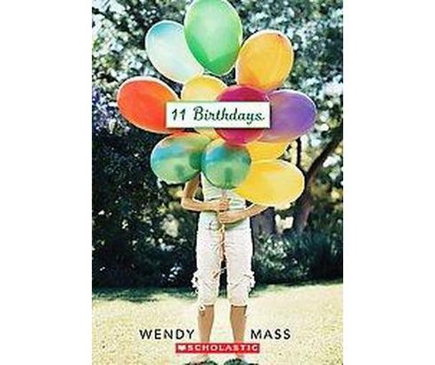 11 Birthdays (Paperback) by Wendy Mass - image 1 of 1