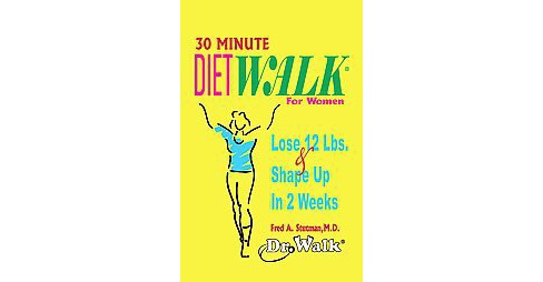 30-Minute Dietwalk for Women : Lose 12 Lbs., Shape Up, & Look Younger in 2 Weeks (Paperback) (M.D. Fred - image 1 of 1