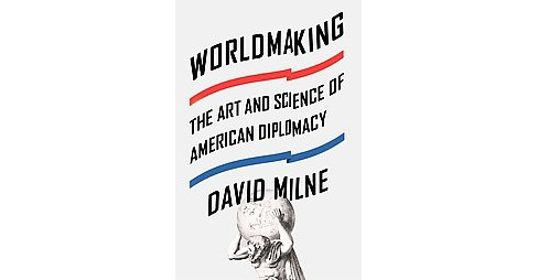 Worldmaking : The Art and Science of American Diplomacy (Hardcover) (David Milne) - image 1 of 1