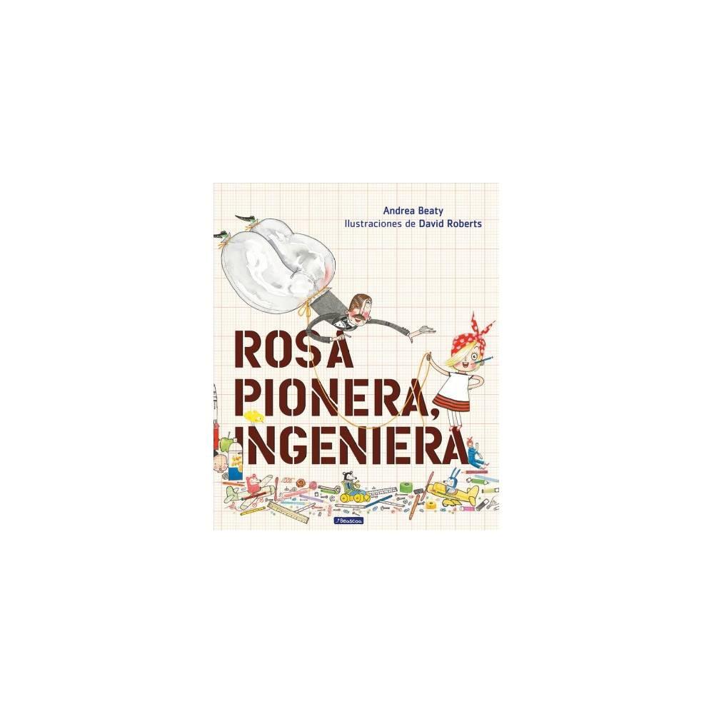 Rosa Pionera, ingeniera / Rosie Revere, Engineer - by Andrea Beaty (Hardcover)
