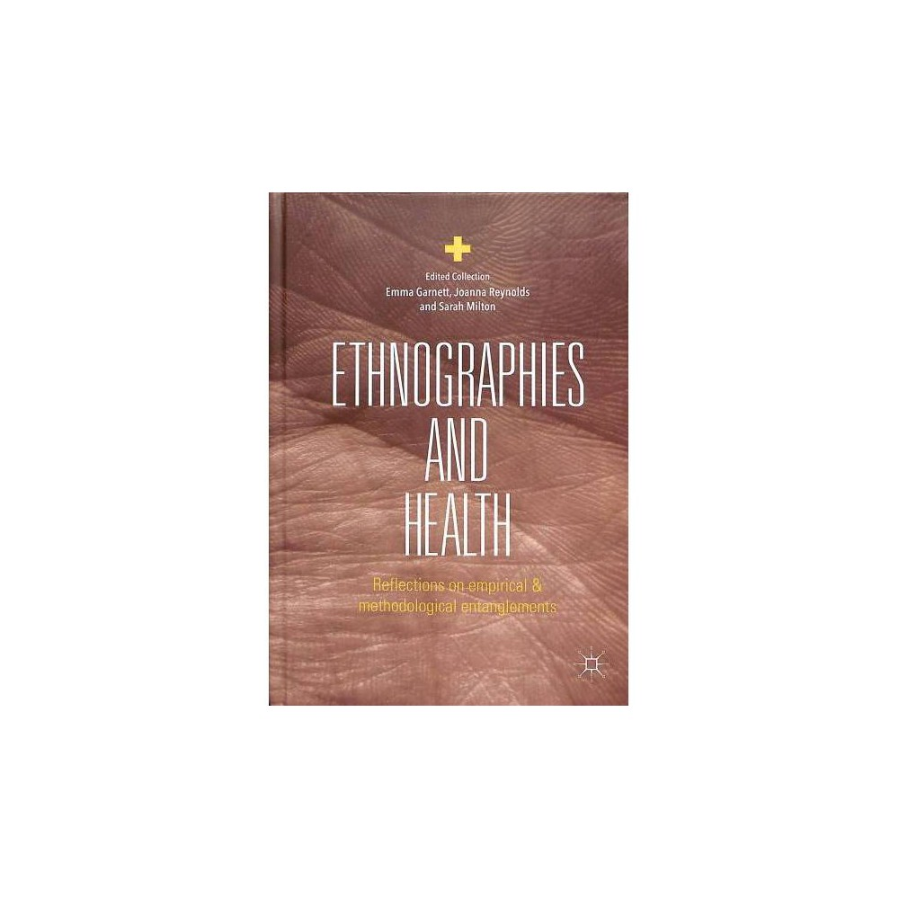 Ethnographies and Health : Reflections on Empirical and Methodological Entanglements - (Hardcover)
