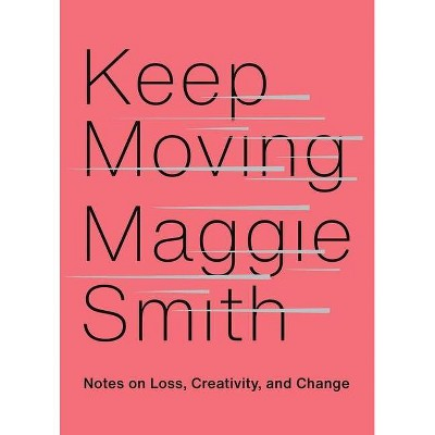Keep Moving - by Maggie Smith (Hardcover)
