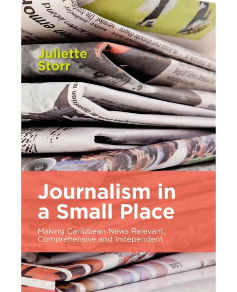 Journalism in a Small Place : Making Caribbean News Relevant, Comprehensive and Independent (Paperback) - image 1 of 1