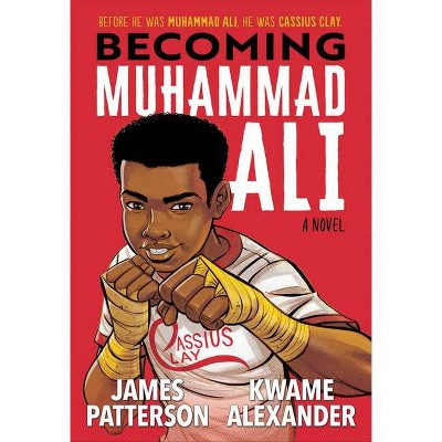 Becoming Muhammad Ali - by James Patterson & Kwame Alexander (Hardcover)