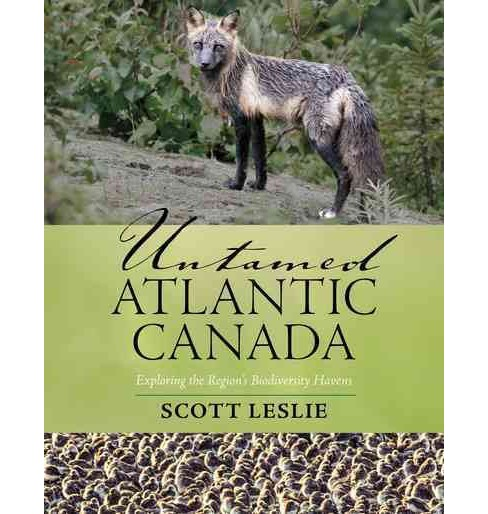Untamed Atlantic Canada : Exploring the Region's Biodiversity Havens (Paperback) (Scott Leslie) - image 1 of 1
