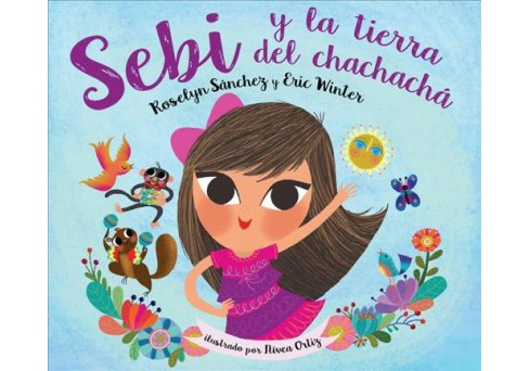 Sebi Y La Tierra Del Chachacha -  by Roselyn Sanchez & Eric Winter (School And Library) - image 1 of 1