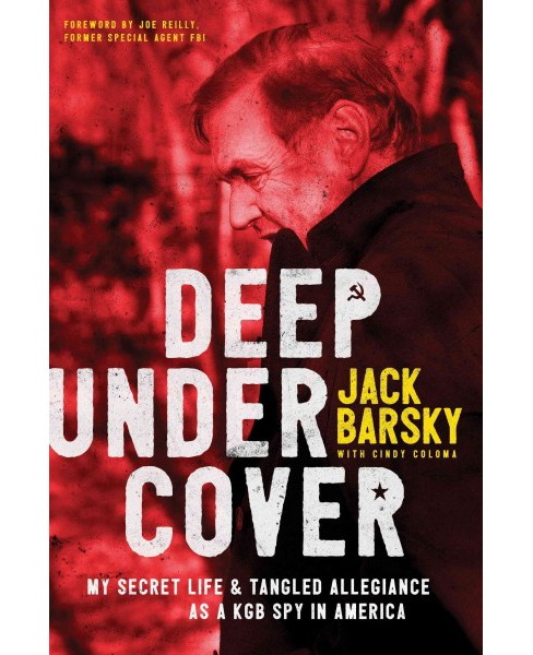 Deep Undercover : My Secret Life & Tangled Allegiances as a KGB Spy in America (Hardcover) (Jack Barsky) - image 1 of 1
